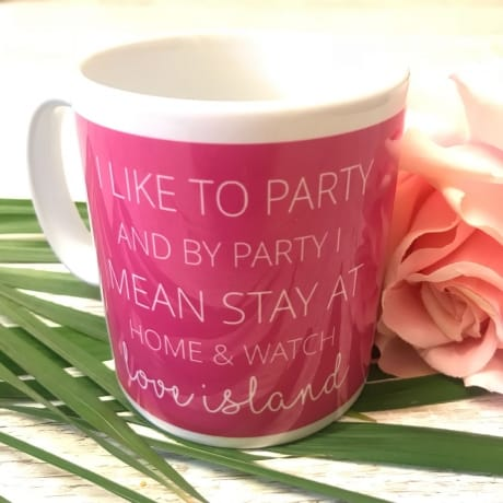 """I like to party and by party, I mean stay at home and watch Love Island"" Mug"
