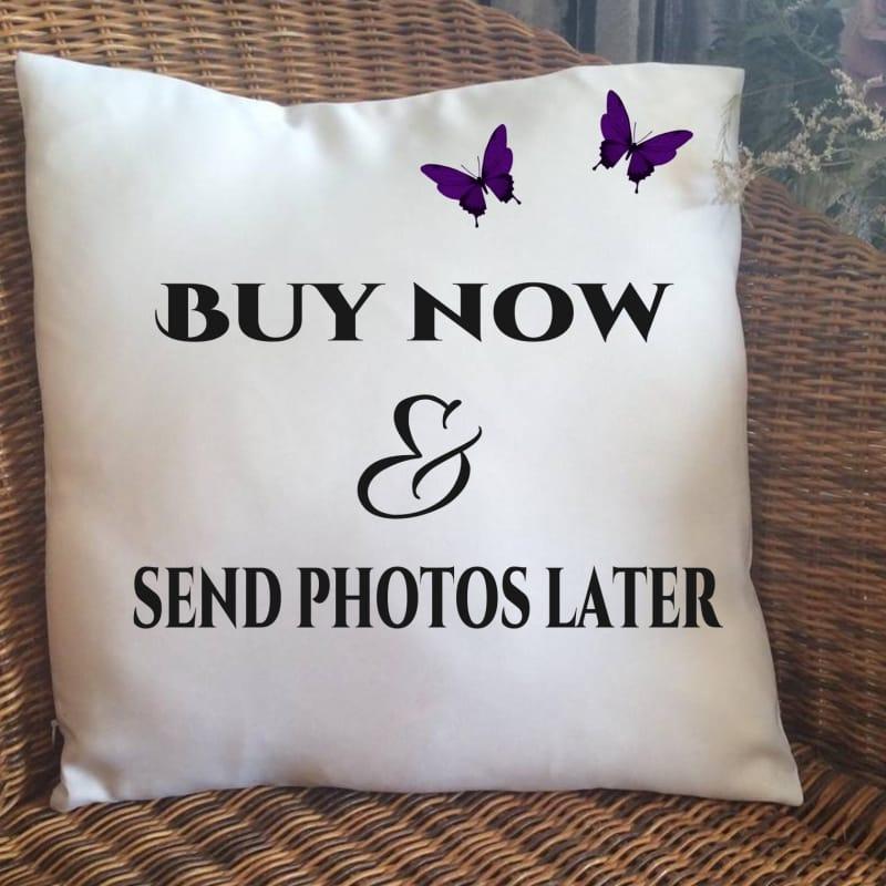 Buy now send photos later cushion