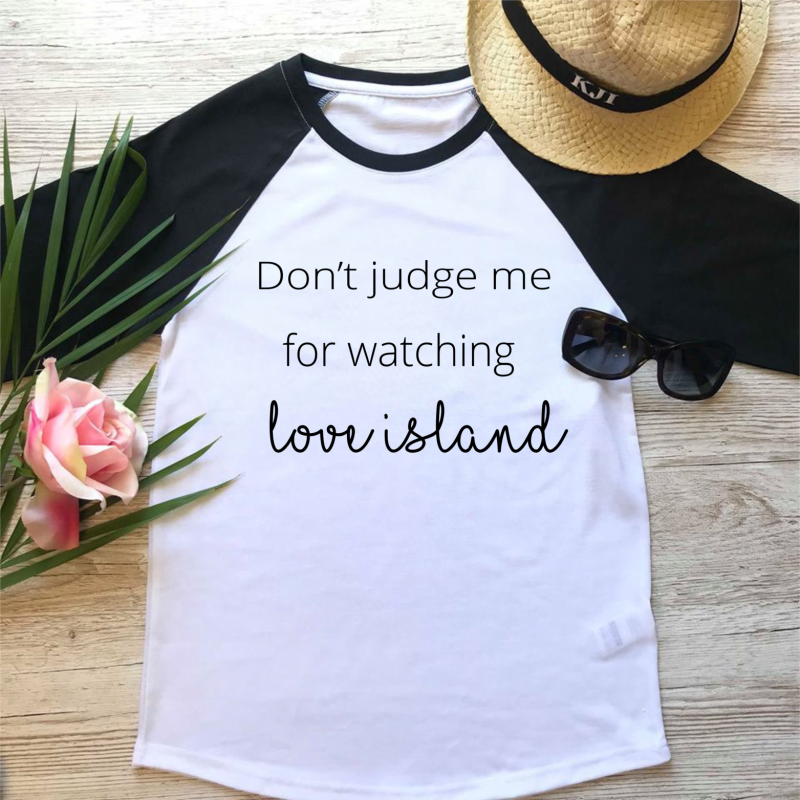 """Don't judge me for watching Love Island"" t-shirt"