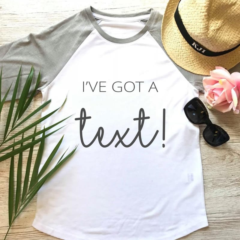 """""""I've got a text"""" t-shirt"""