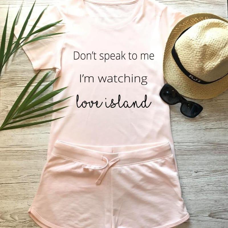 """""""Don't speak to me I'm watching Love Island"""" Loungewear Set"""